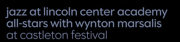 Jazz at Lincoln Center Academy All-Stars with Wynton Marsalis at Castleton Festival
