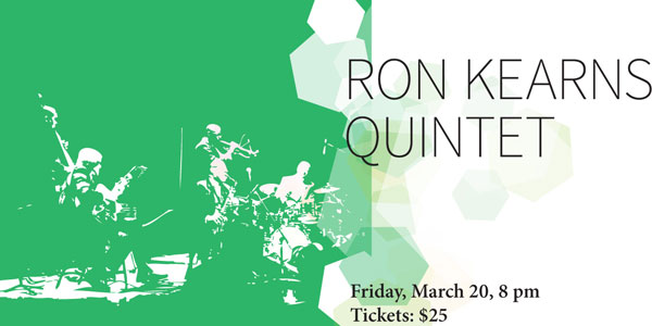Ron Kearns Quintet, Friday, March 20, 2015, 8 pm