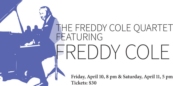 The Freddy Cole Quartet, featuring Freddy Cole, Friday, April 10, 8 pm,and Saturday, April 11, 2015, 5 pm