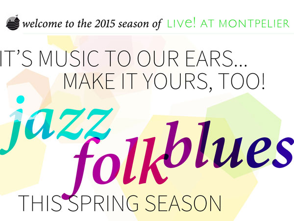 Live! at Montpelier, Spring 2015 Lineup