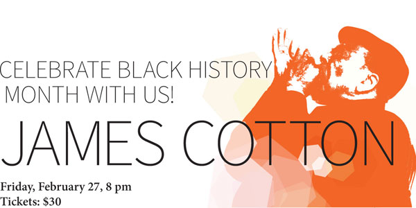 James Cotton, Friday, February 27, 2015, 8 pm